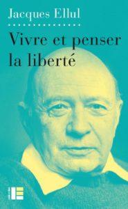 Vivre et penser la liberté Jacques Ellul