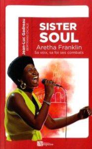 Sister Soul : la voix, la foi, les combats d'Aretha Franklin, reine de la soul
