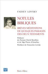 Notules bibliques : brèves méditations de quelques passages des deux testaments