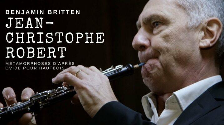 L'hautboïste Jean-Christophe Robert interprète Britten