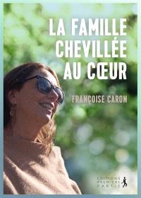 La famille chevillée au cœur - Françoise Caron