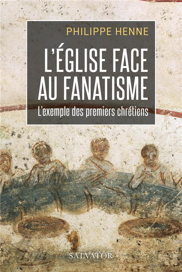 L'Eglise face au fanatisme - Philippe Henne